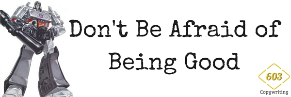 Don't Be Afraid of Being Good